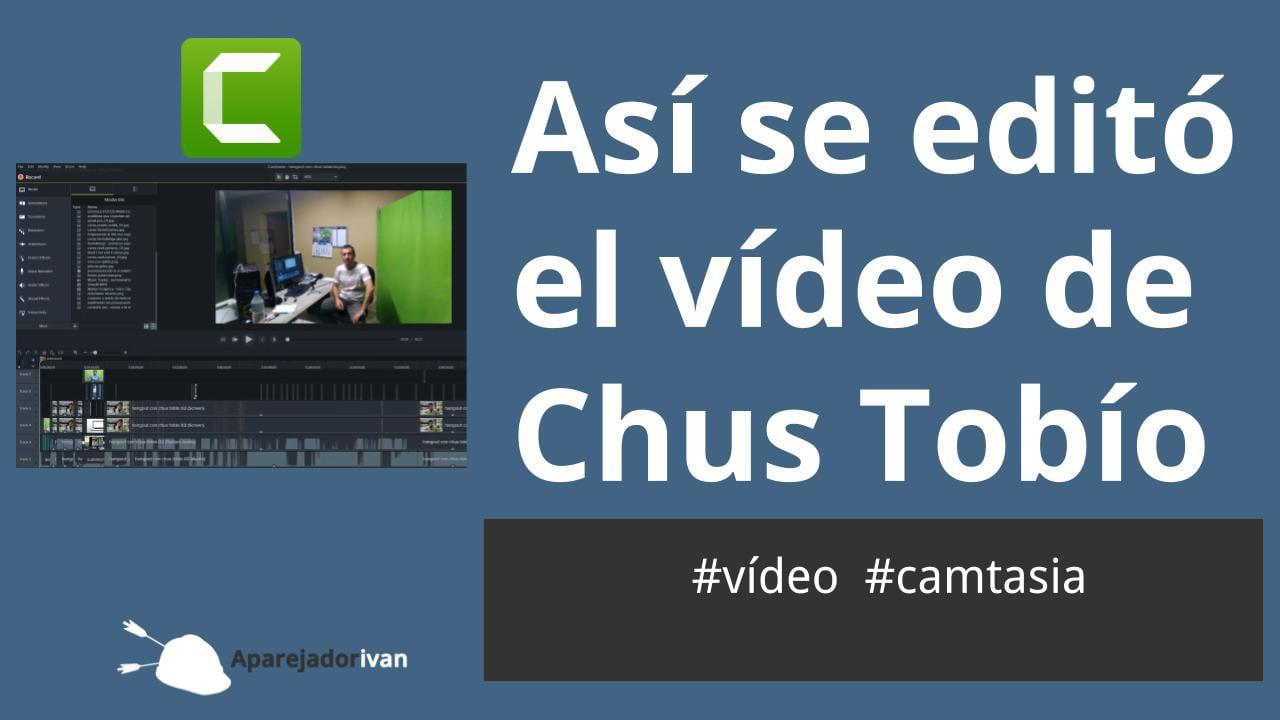 Así se editó el vídeo de Chus Tobío