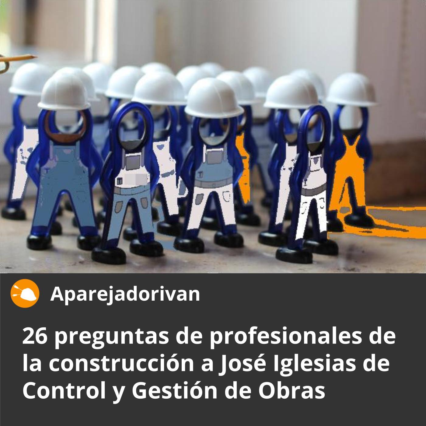 26 preguntas de profesionales de la constuccion a jose iglesias de control y gestion de obras