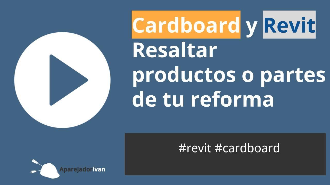 Cardboard y Revit - resaltar productos o partes de tu reforma