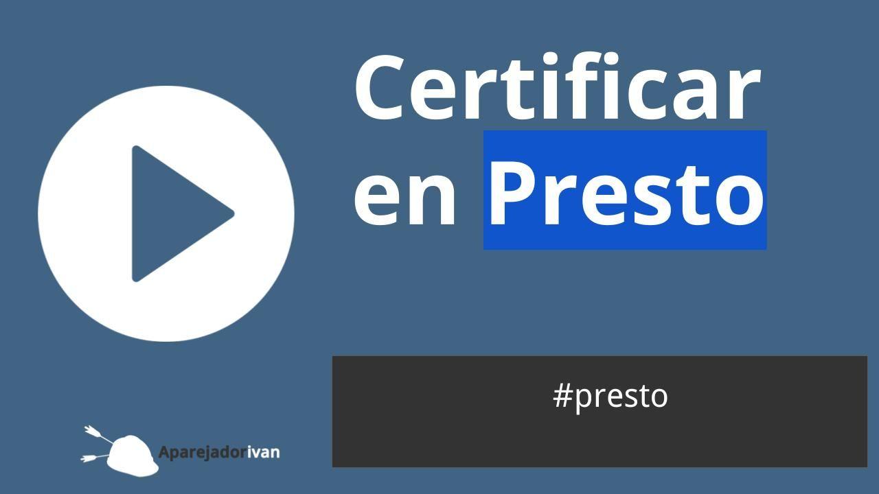 Certificar en Presto
