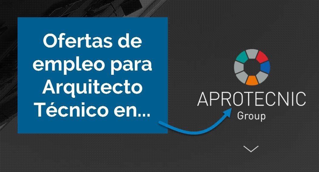 Ofertas de empleo Arquitecto Técnico en AproTecnic