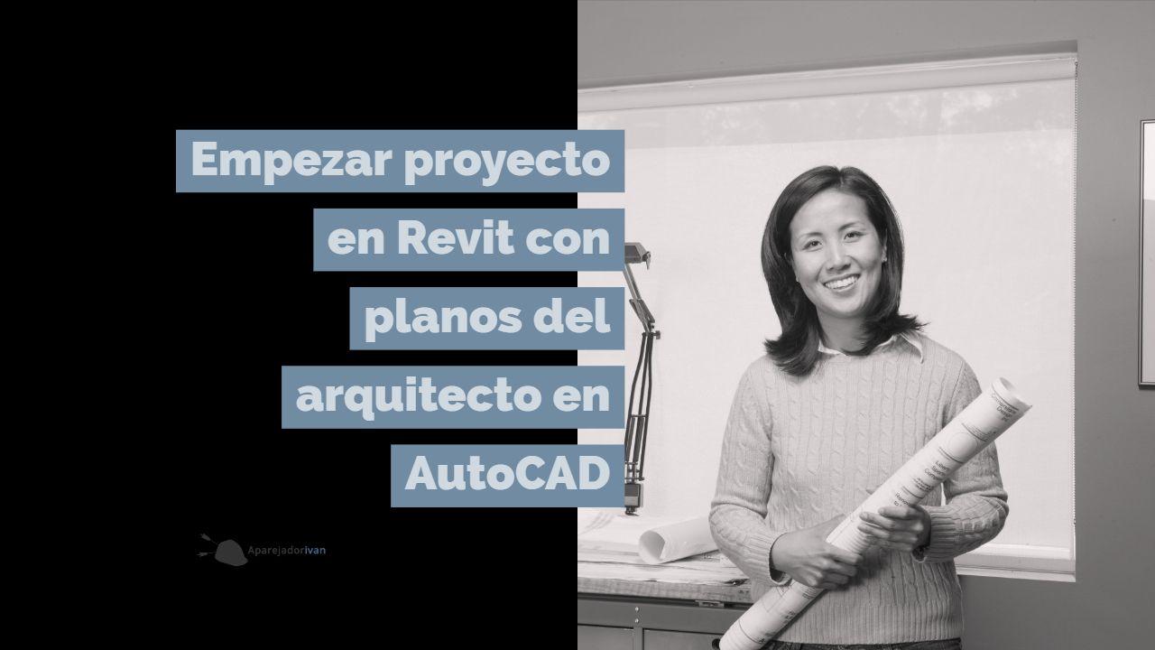 Empezar proyecto en Revit con planos del arquitecto en AutoCAD
