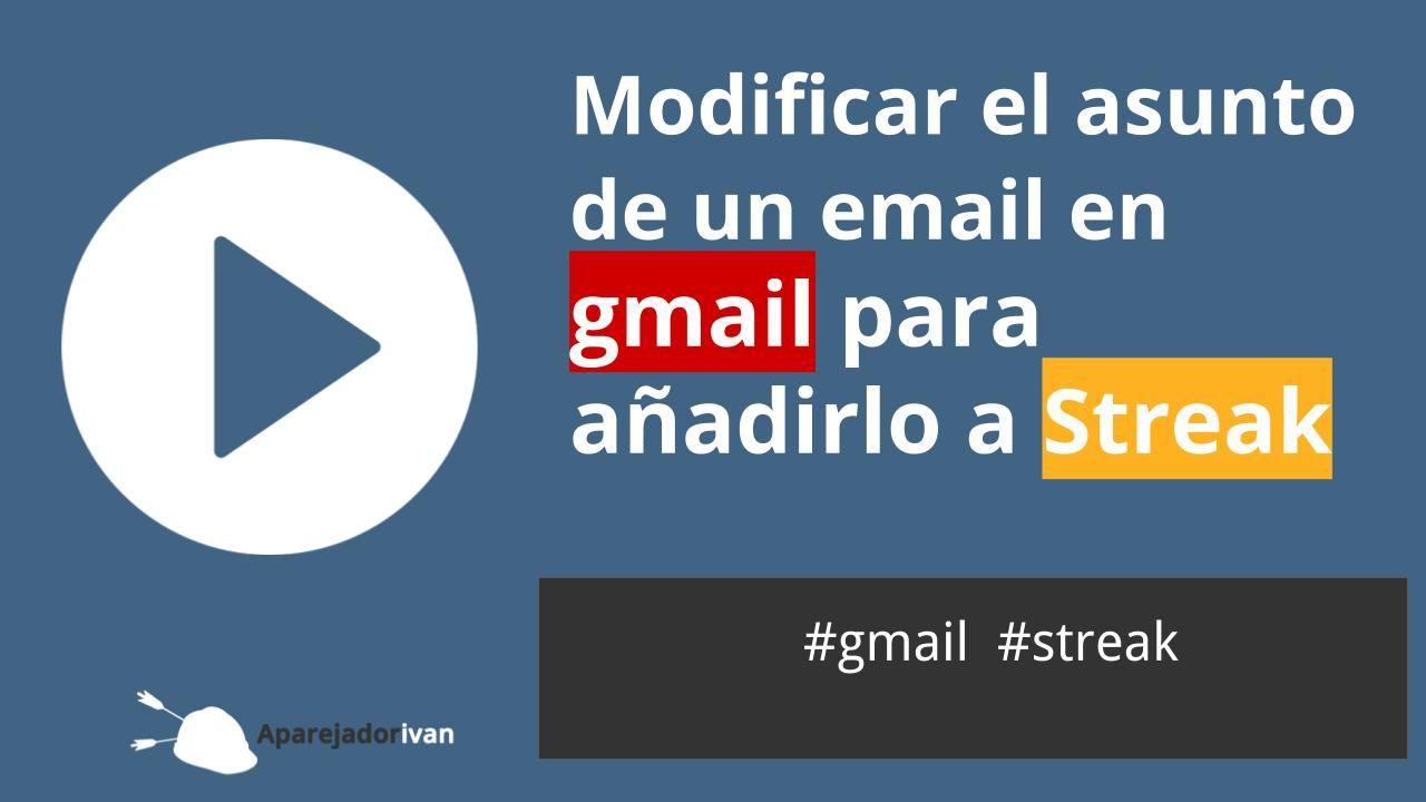 Modificar asunto de un email para añadirlo a Streak