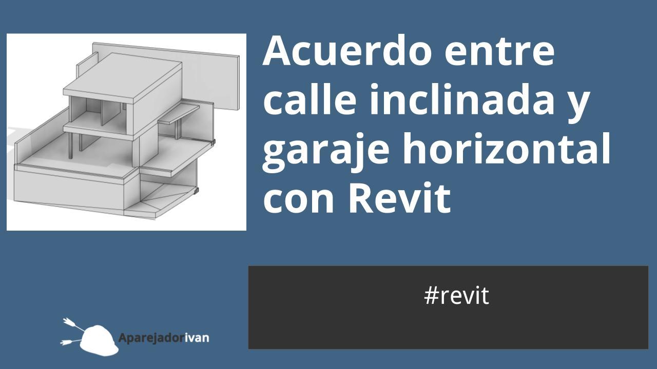 acuerdo entre calle y garaje con Revit