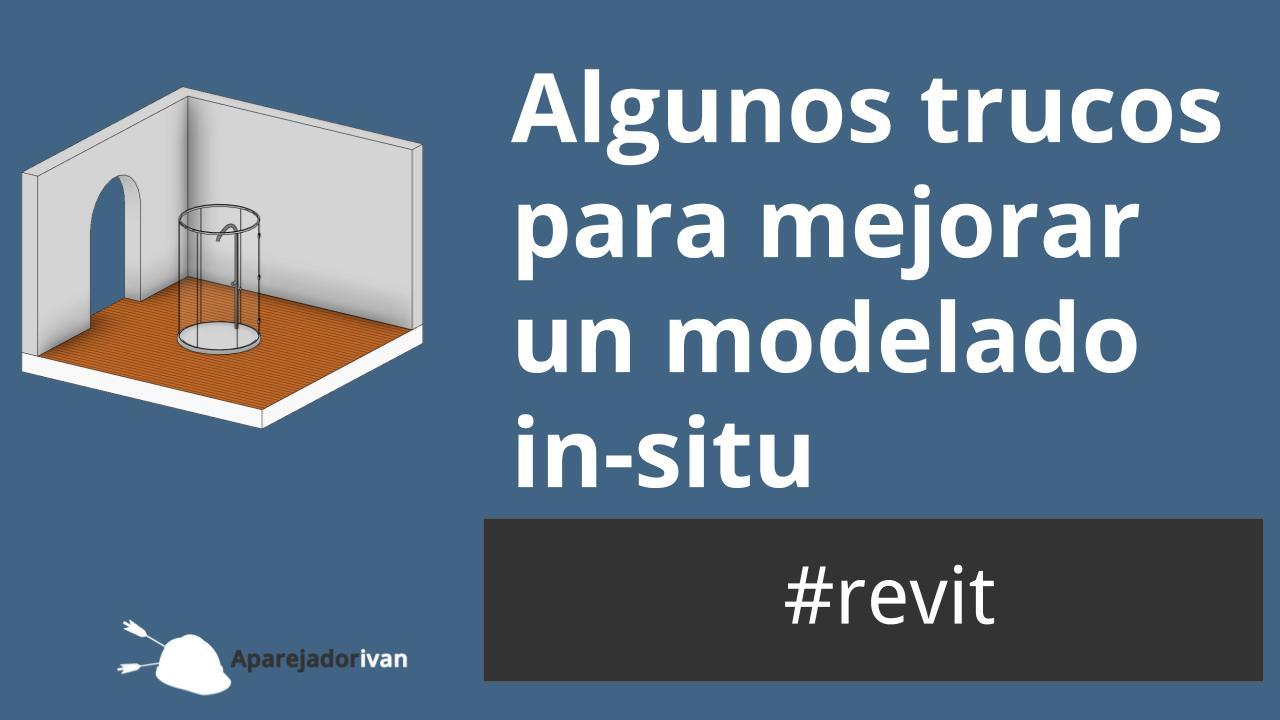 algunos trucos para mejorar un modelado in-situ con Revit