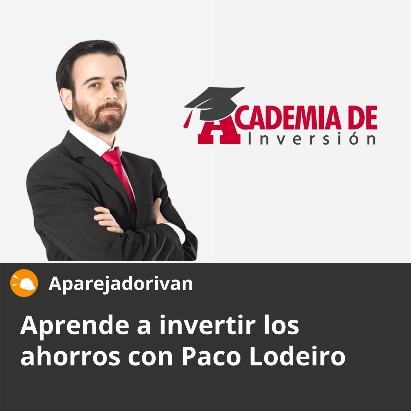 Aprende a invertir ahorros con Paco Lodeiro