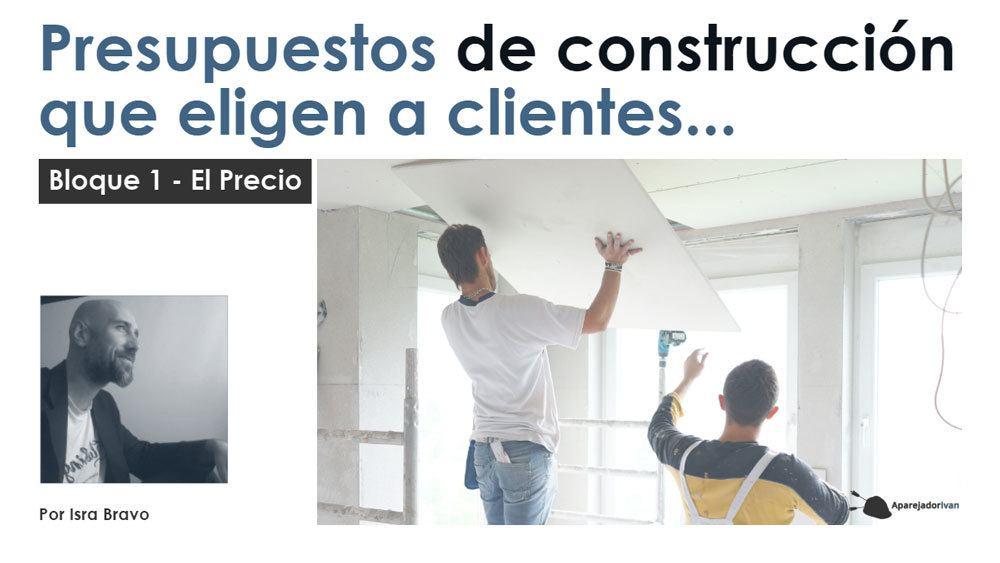 Presupuestos de construcción que eligen a clientes - Isra Bravo