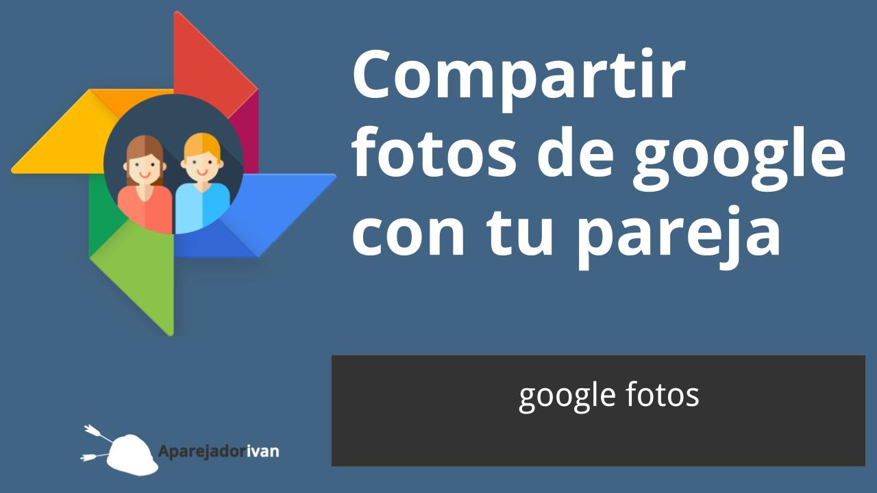 compartir fotos de google con tu pareja