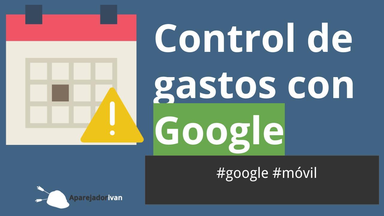 control de gastos con Google