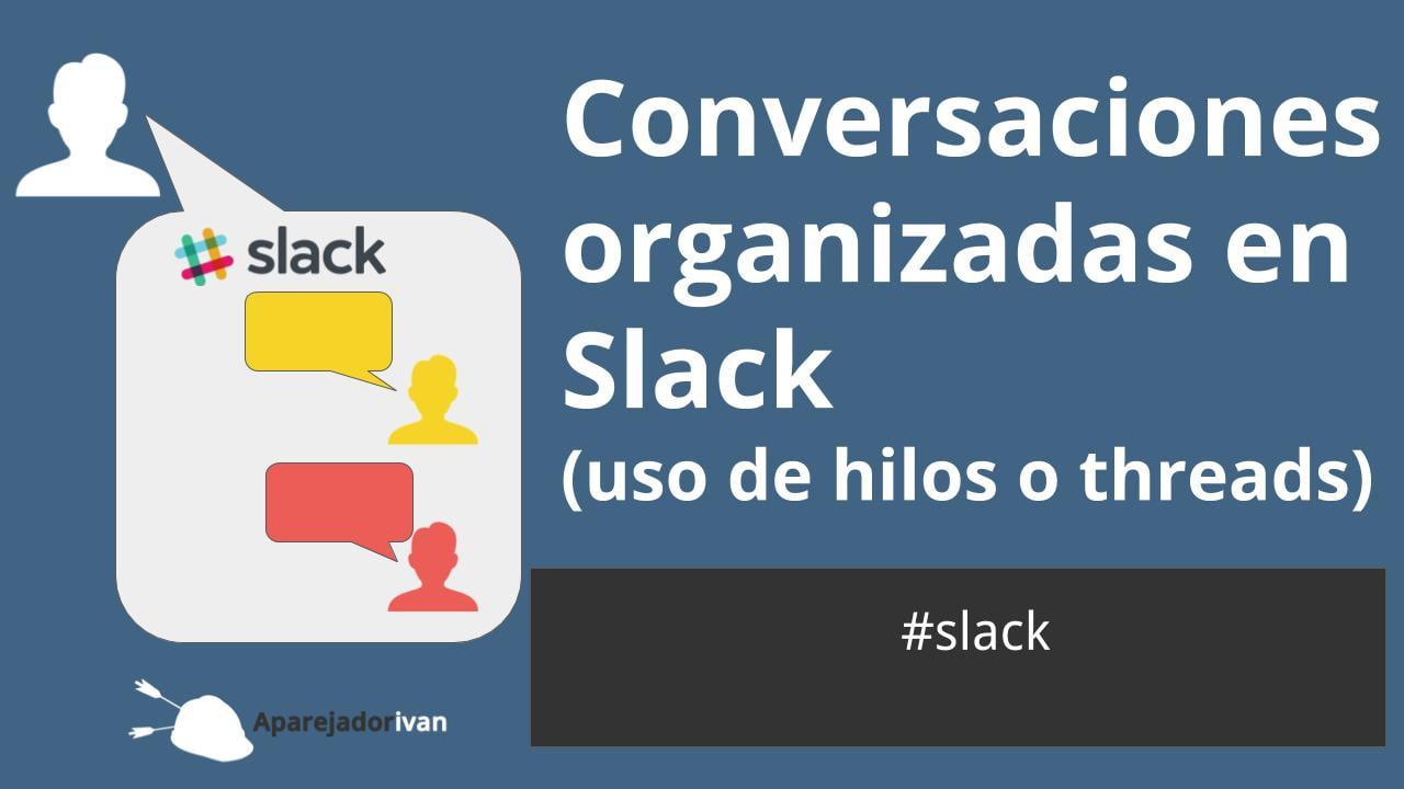 conversaciones organizadas en slack