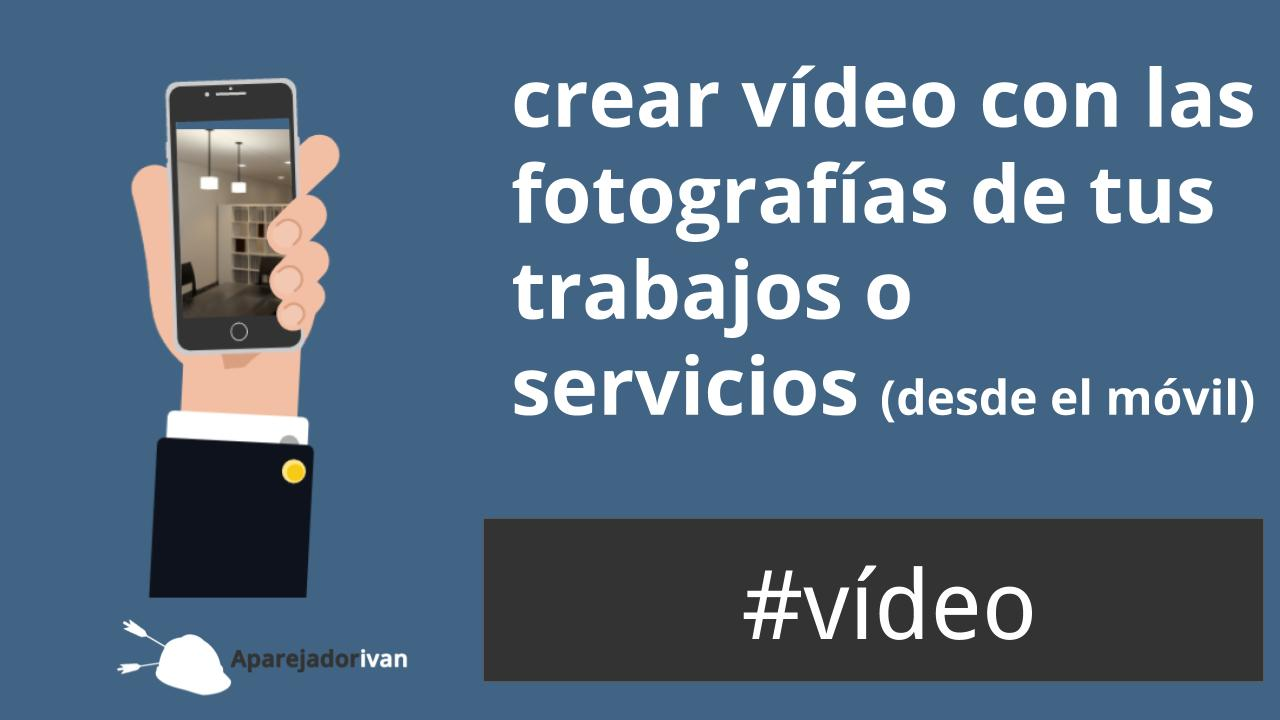 crear vídeo con fotografías de tus trabajos o servicios