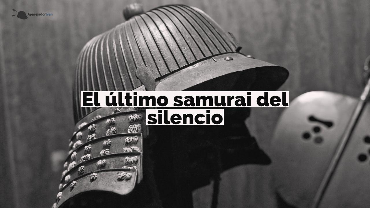 el ultimo samurai del silencio