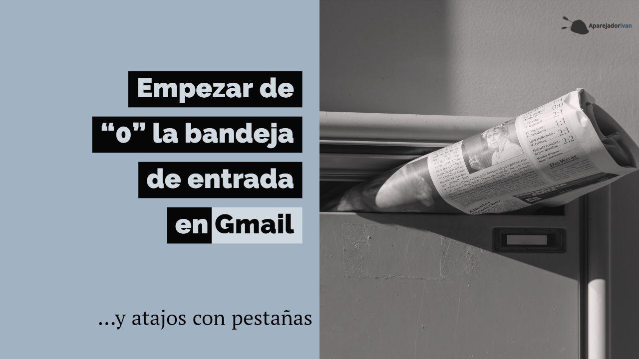 empezar de cero la bandeja de entrada en gmail