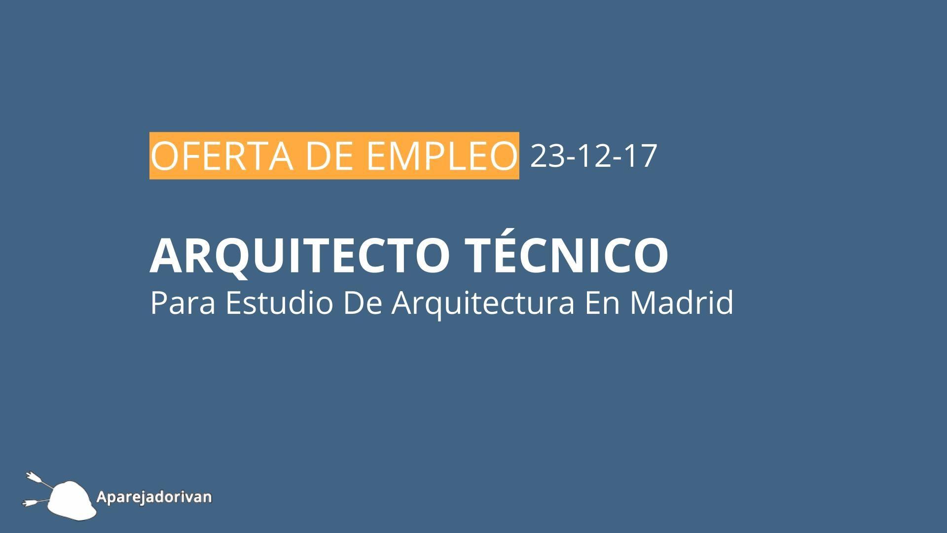 Oferta de trabajo de arquitecto t cnico en madrid 23 12 17 for Ofertas empleo madrid