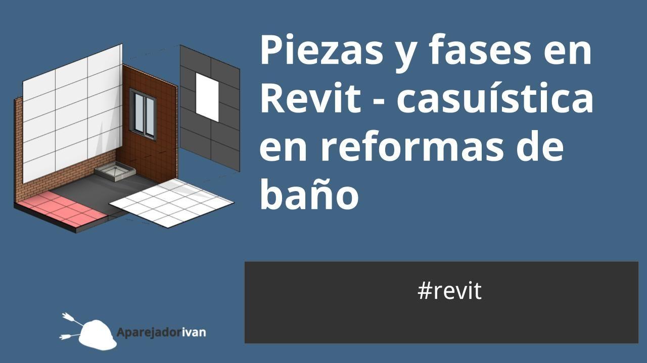 piezas y fases en revit - casuística en reformas de baño