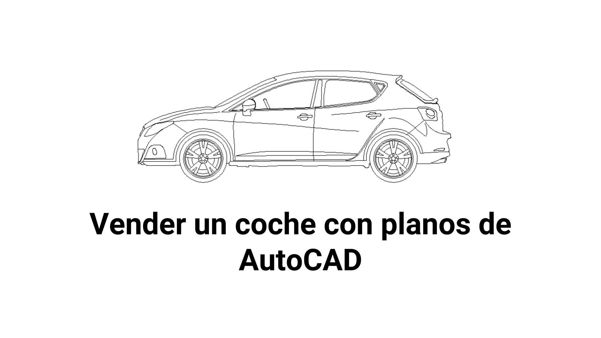 vender un coche con planos de autocad